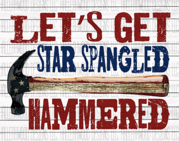 Lets Get Star Spangled Hammered Sublimation Transfer