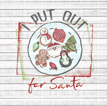 I Put Out for Santa Cookies Christmas Sublimation Transfer