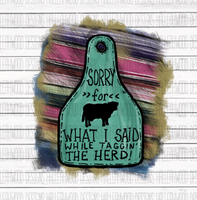 Sorry for What I Said While Taggin the Herd Cow Brand Tag Sublimation Transfer