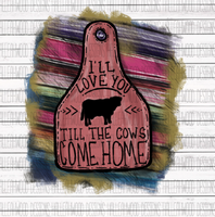 Ill Love you Till the Cows Come Home Brand Tag Sublimation Transfer