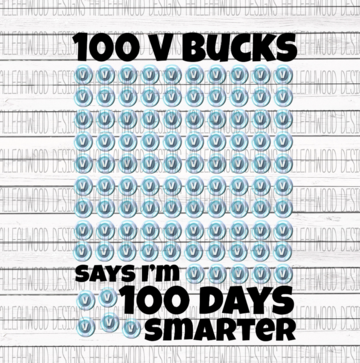 100 V Bucks Says Im 100 Days Smarter 100 Days of School Sublimation Transfer