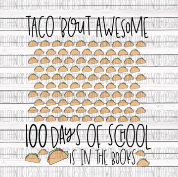 Taco Bout Awesome 100 Days of School is in the Books Sublimation Transfer