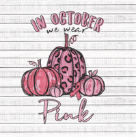 In October We wear Pink Breast Cancer Awareness Pumpkins Sublimation Transfer