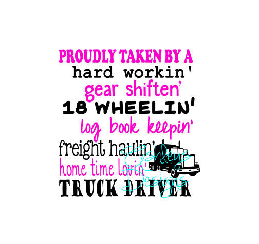 Proudly Taken by a hard workin gear shiftin 18 wheelin log book keepin freight haulin home time lovin Truck Driver SVG File