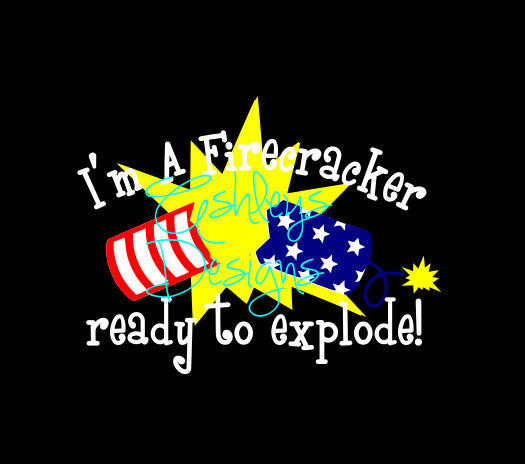 Im A Firecracker Ready to Explode Fourth 4th of July SVG File