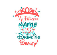 My Princess Name is Drinking Beauty SVG File