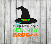 Dont Make Me Get On My Broom Witch Hat Halloween SVG File