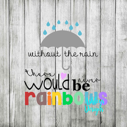Without the Rain There Would Never Be Rainbows Umbrella SVG File