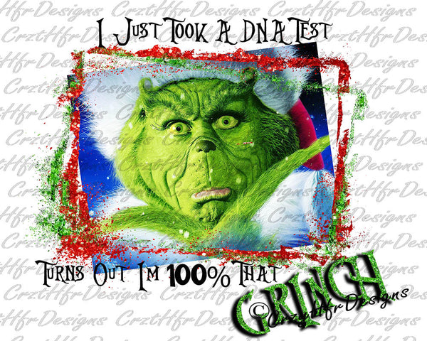 I Just Took a DNA Test Turns Out Im 100 That Grinch Christmas Sublimation Transfer