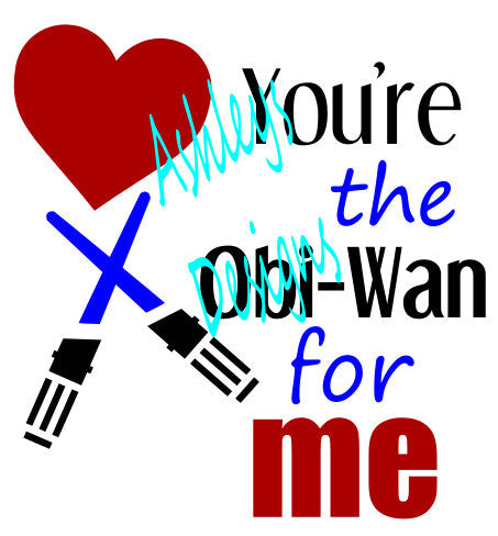 You're the Obi-Wan for me Valentine Star Wars SVG File