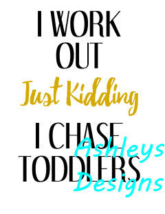 I Work Out Just Kidding I Chase Toddlers SVG File