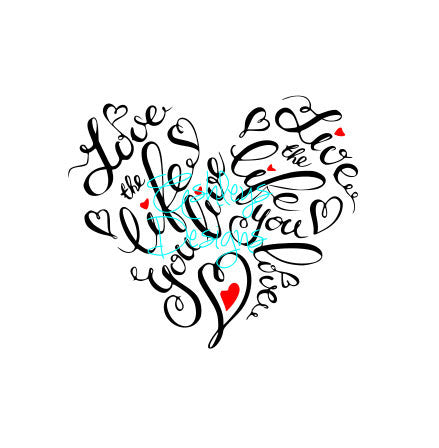 Love the Life you Live Heart Word Art SVG File