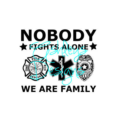 Nobody Fights Alone We Are Family Fire EMS Police SVG File