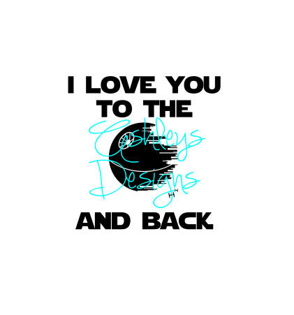 I Love You to the Death Star and Back SVG File