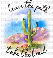 Leave The Path Take The Trail Sublimation Transfer