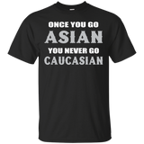 Asian - Once You Go Asian You Never Go Caucasian T-Shirt & Hoodie