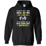Drag Racing - It's Ok If You Think Drag Racing Is Boring T-Shirt & Hoodie