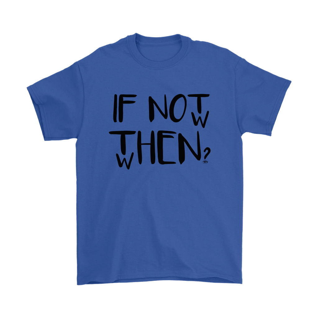 If not now then when? T-shirt - Altered 3go