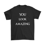 You Look Amazing T-shirt - Altered 3go