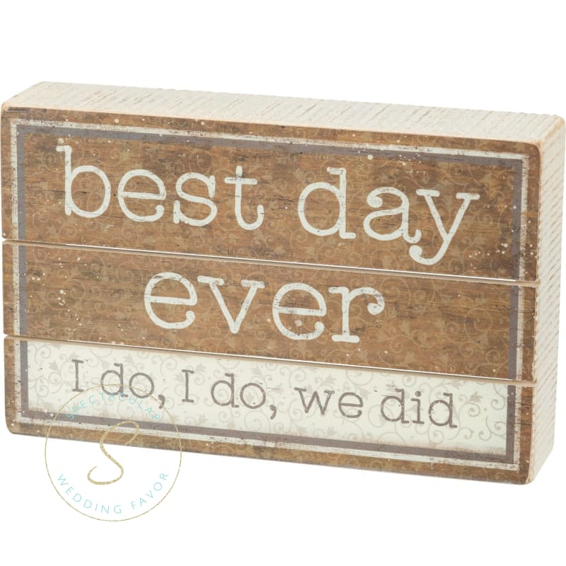 Best Day Ever I Do I Do We Did Slat Box Sign