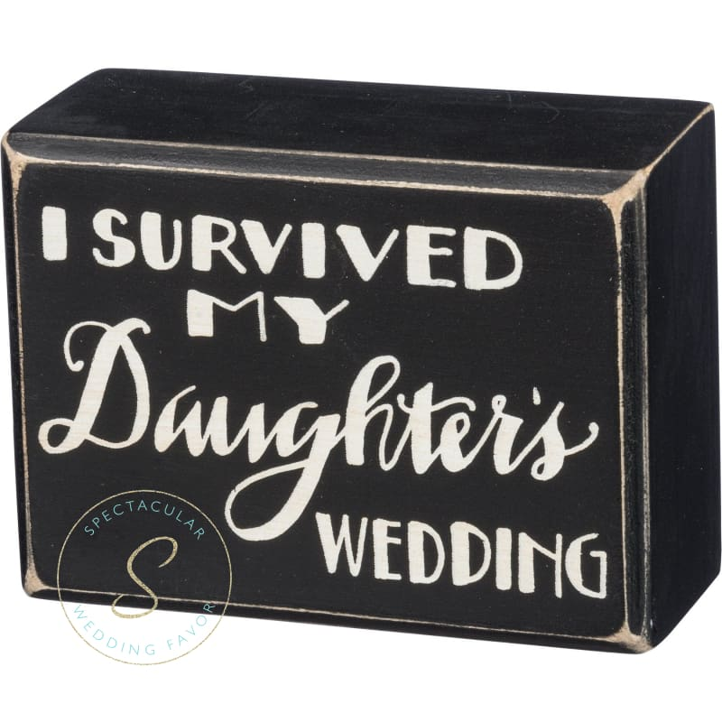 I Survived My Daughters Wedding Box Sign