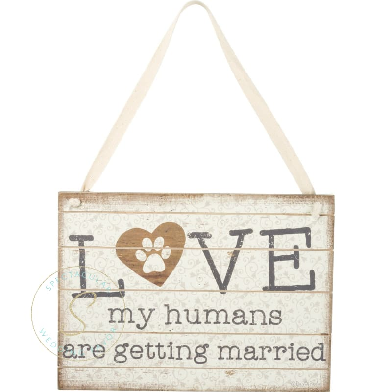 Love My Humans Are Getting Married Sign
