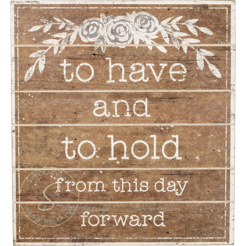 To Have And To Hold From This Day Slat Box Sign