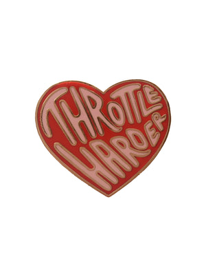 Throttle Harder Enamel Pin