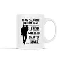 To My Daughter (Custom Name) Always Remember that You are Braver Than You Believe Mug