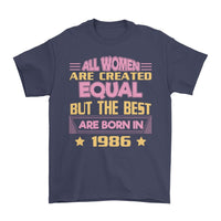 All Women Created Equal But The Best Are Born In (Custom Year)