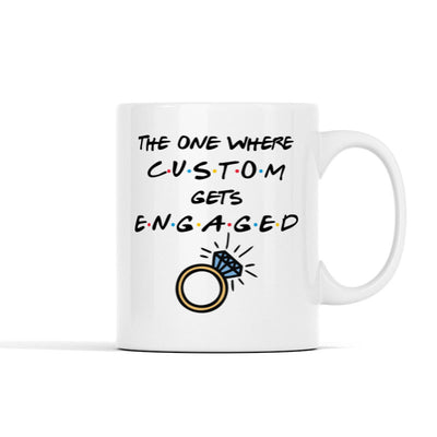 The one where (Custom) gets Engaged Personalized Mug