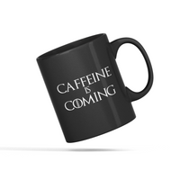 Caffeine is Coming Mug