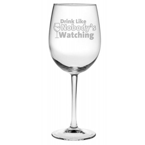 Drink Like Nobody's Watching - Funny Wine Glass - 19 oz Permanently Etched Luminarc Wine Glass
