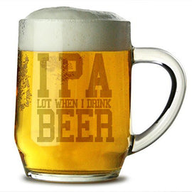 IPA Lot When I Drink Beer 20 ounce Sandblast Etched Funny Glass Haworth Beer Mug