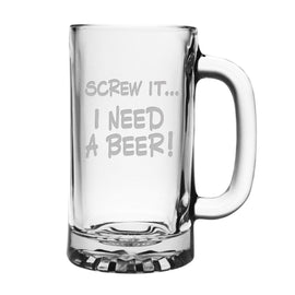 Screw It... I Need a Beer 16 ounce Sandblast Etched Funny Glass Beer Mug