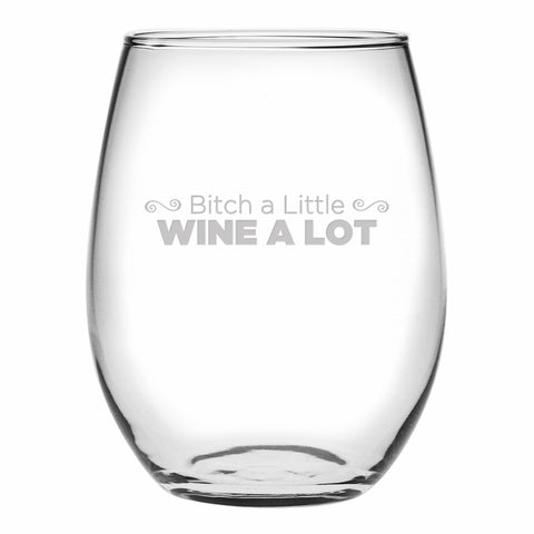 Bitch a Little - Wine a Lot - Stemless Wine Glass