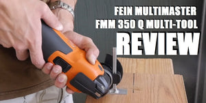 Fein Multitool: Fein MultiMaster FMM 350 Q Review
