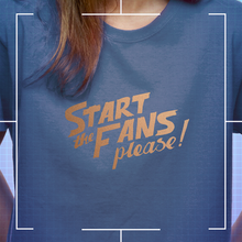 Start the Fans please! T-shirt