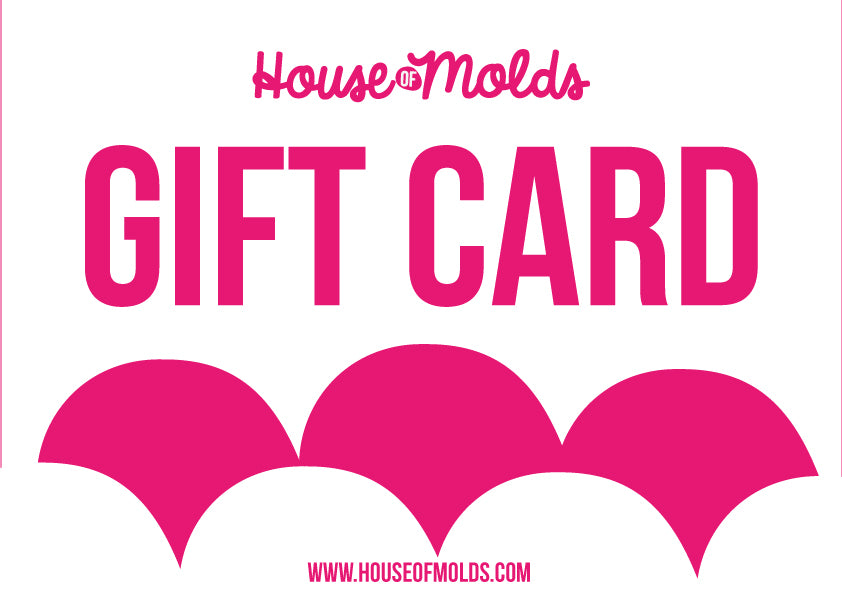HOUSE OF MOLDS GIFT CARD