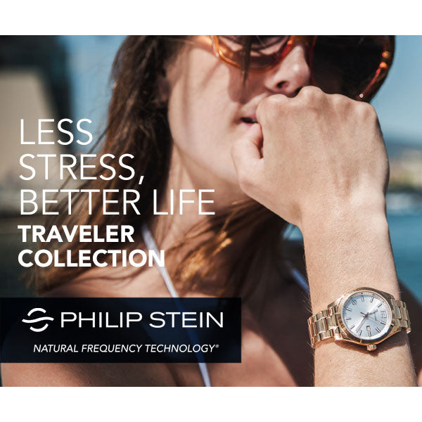 Less Stress, Better Life - Philip Stein Traveler Collection