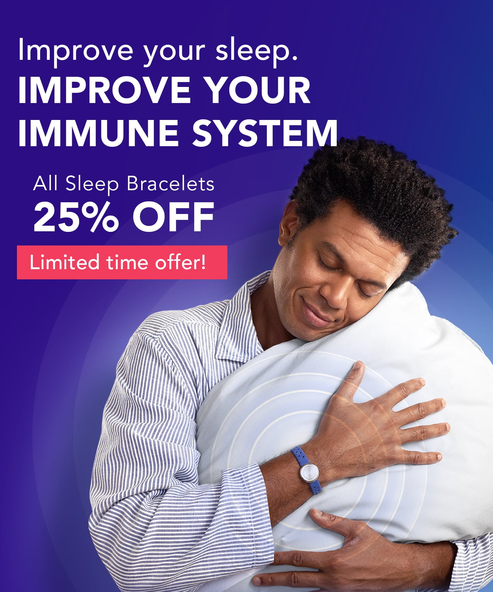 LIMITED TIME OFFER! Improve your Immune System. All Sleep Bracelets 25% OFF