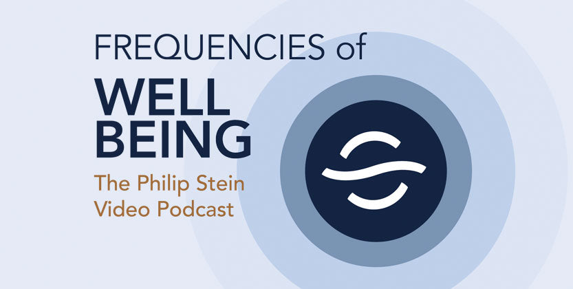 Frequencies of Wellbeing The Philip Stein Video Podcast