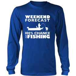 Weekend Forecast - 100 Percent Chance of Fishing - Long Sleeve