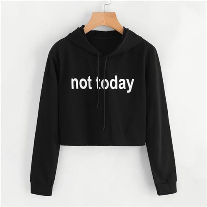 Not Today- Drawstring Sweatshirt - Black / S - Hoodies&sweatshirt