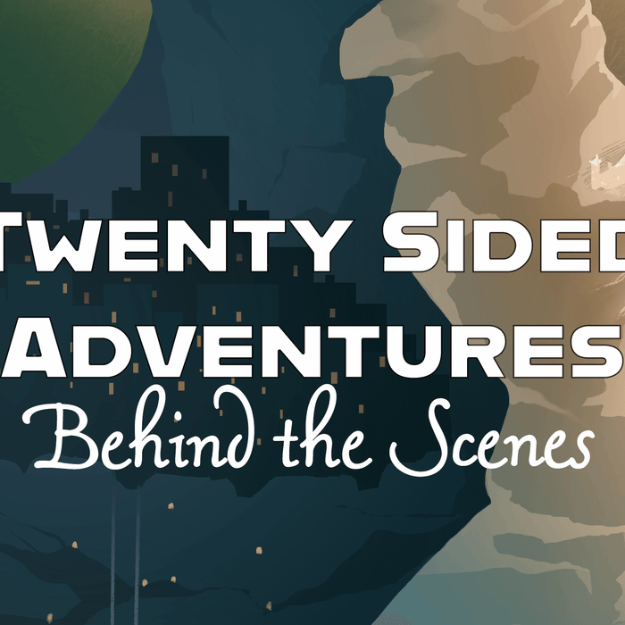 Behind the Scenes | Twenty Sided Adventures
