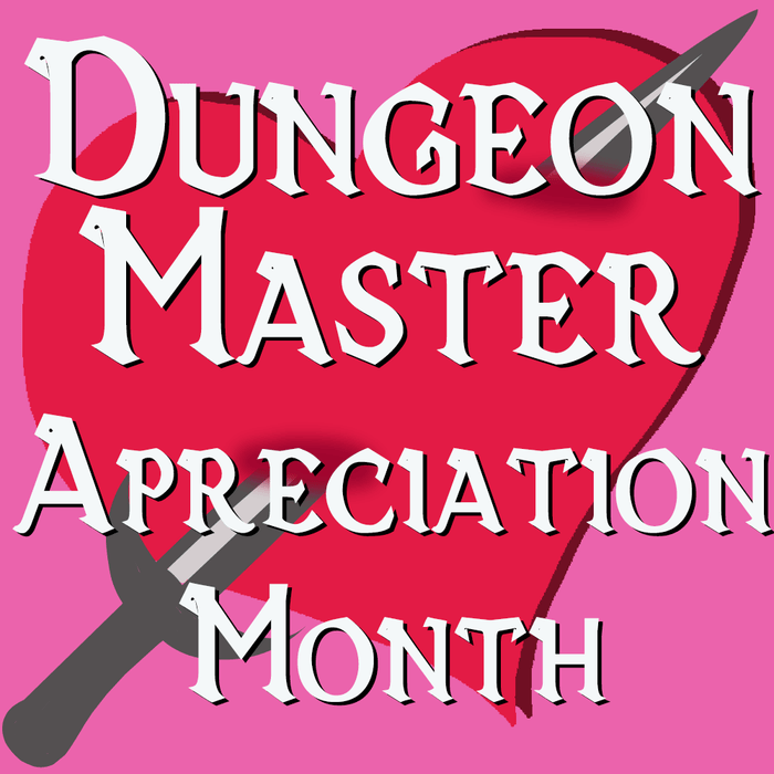 February is Dungeon Master Appreciation Month!