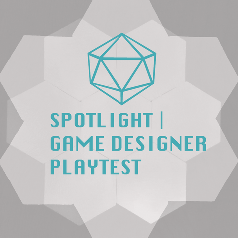 Spotlight | Game Designer Playtest