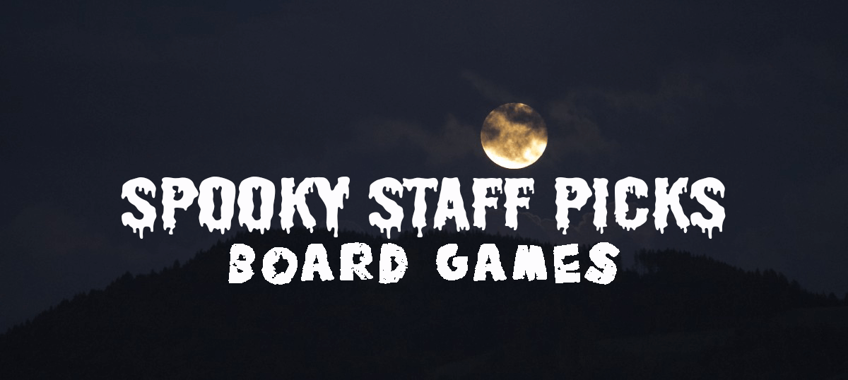 Spooky Staff Picks | Board Games