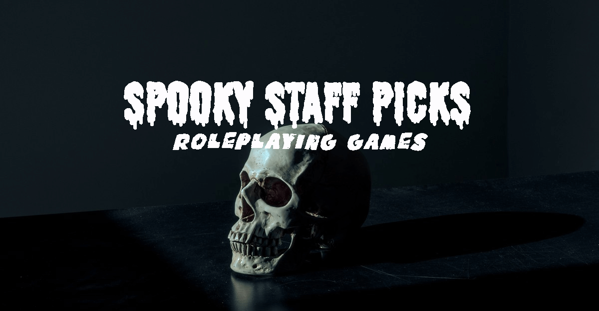 Spooky Staff Picks | Roleplaying Games