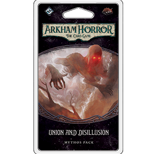 Arkham Horror LCG Mythos Pack : Union and Disillusion